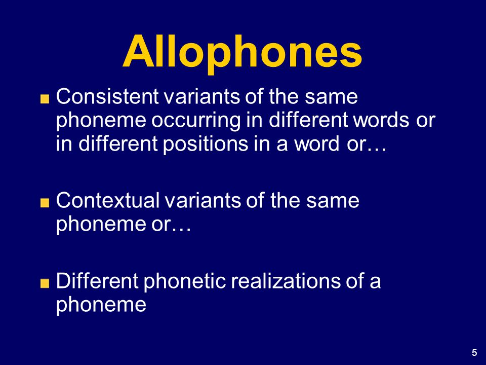 5 Allophones Consistent variants of the same phoneme occurring in different words or in different positions in a word or… Contextual variants of the s