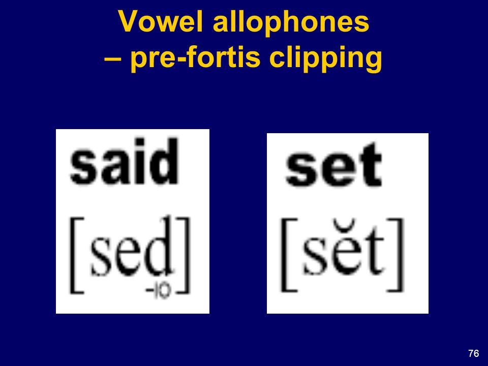 76 Vowel allophones – pre-fortis clipping