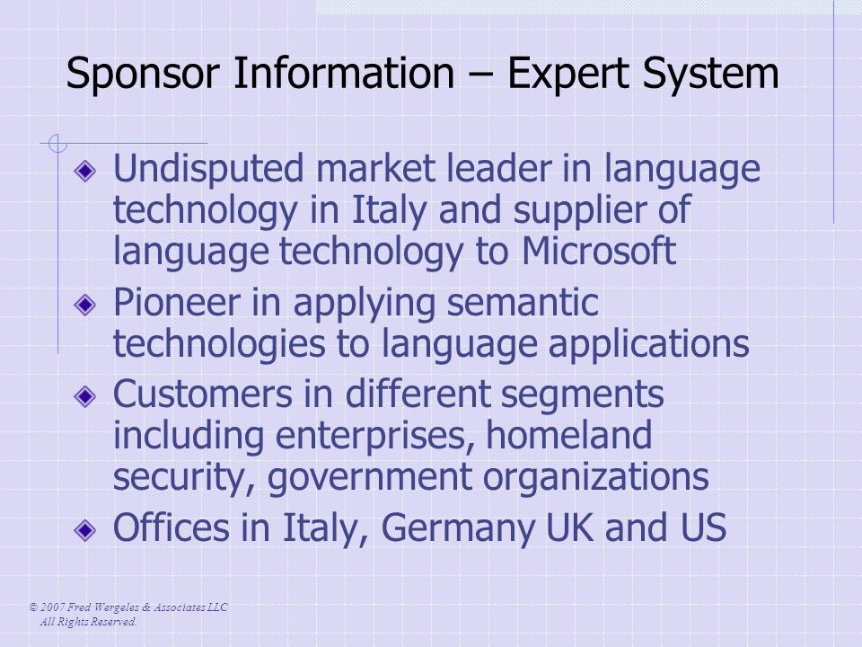 © 2007 Fred Wergeles & Associates LLC All Rights Reserved. Sponsor Information – Expert System Undisputed market leader in language technology in Ital