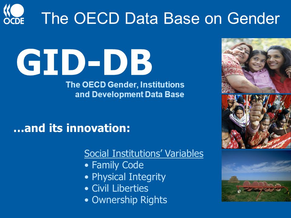 The OECD Data Base on Gender Social Institutions Variables Family Code Physical Integrity Civil Liberties Ownership Rights GID-DB The OECD Gender, Ins