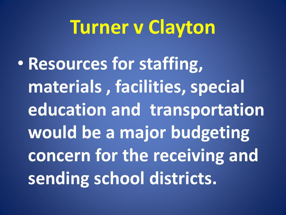 Turner v Clayton Resources for staffing, materials, facilities, special education and transportation would be a major budgeting concern for the receiv