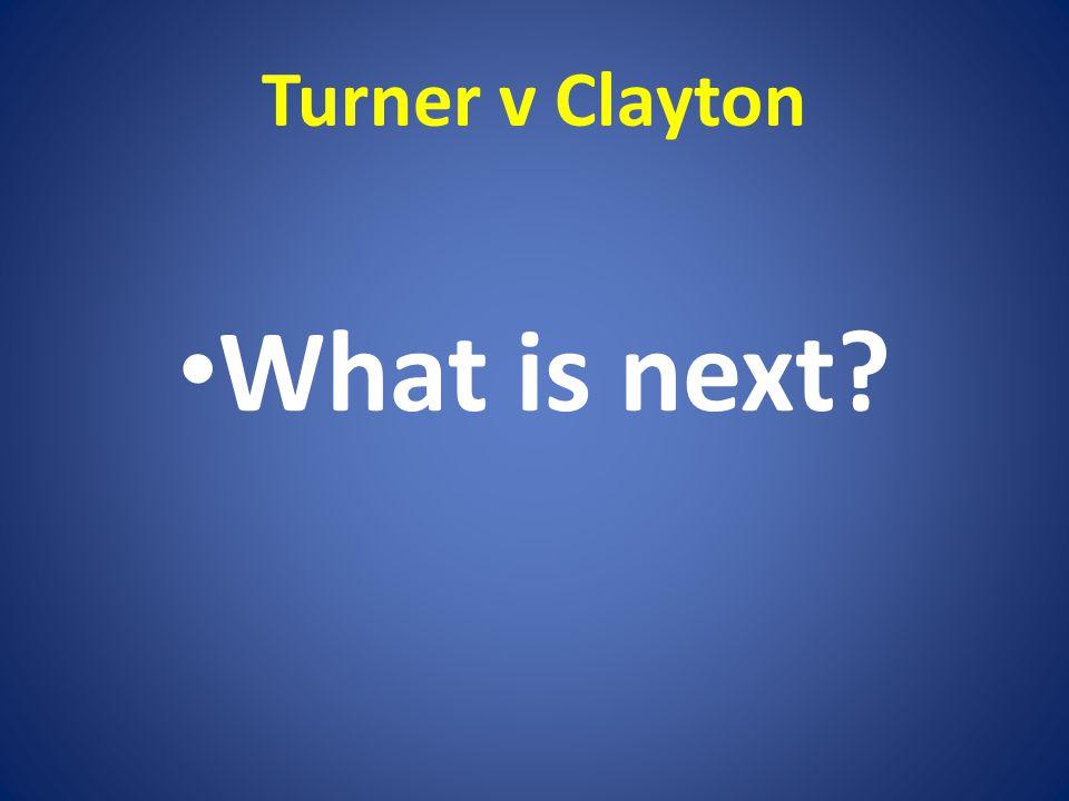 Turner v Clayton What is next?