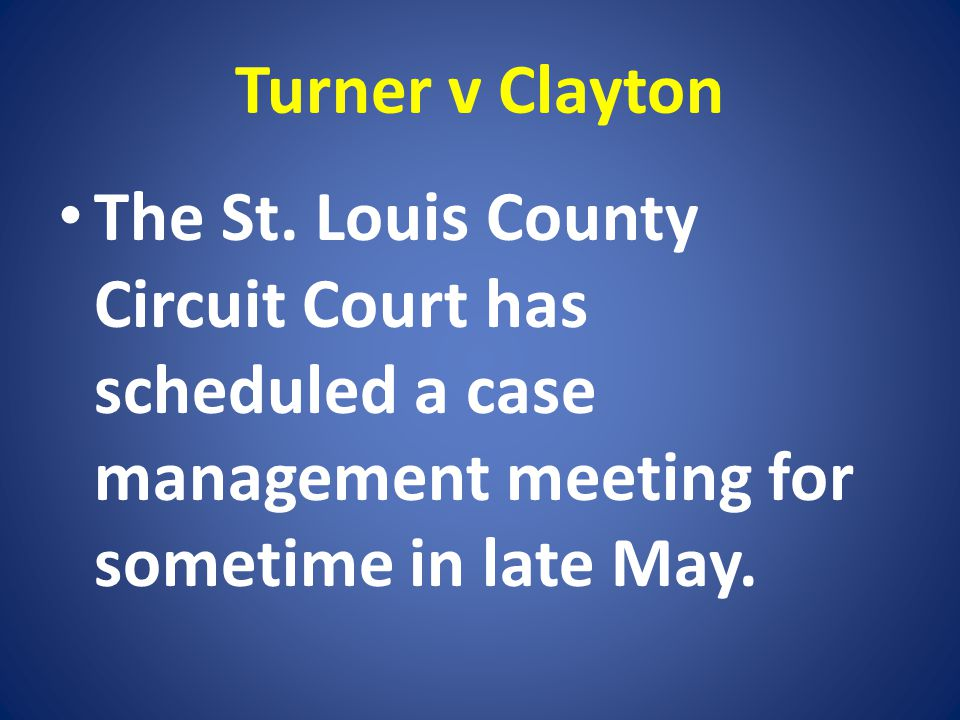 Turner v Clayton The St. Louis County Circuit Court has scheduled a case management meeting for sometime in late May.