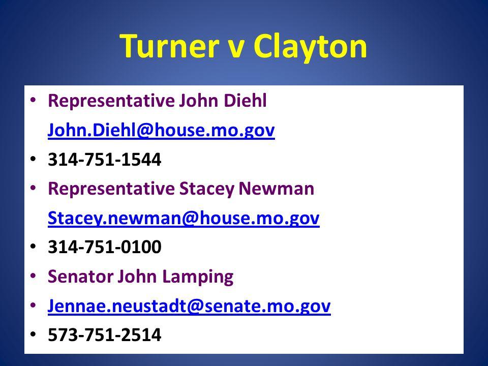 Turner v Clayton Representative John Diehl John.Diehl@house.mo.gov 314-751-1544 Representative Stacey Newman Stacey.newman@house.mo.gov 314-751-0100 S