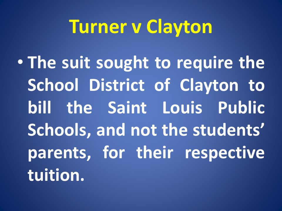 Turner v Clayton The suit sought to require the School District of Clayton to bill the Saint Louis Public Schools, and not the students parents, for t