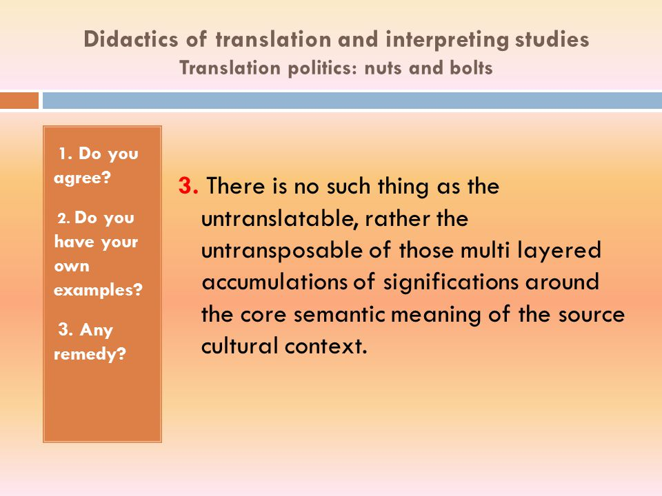 Didactics of translation and interpreting studies Translation politics: nuts and bolts 1. Do you agree? 2. Do you have your own examples? 3. Any remed