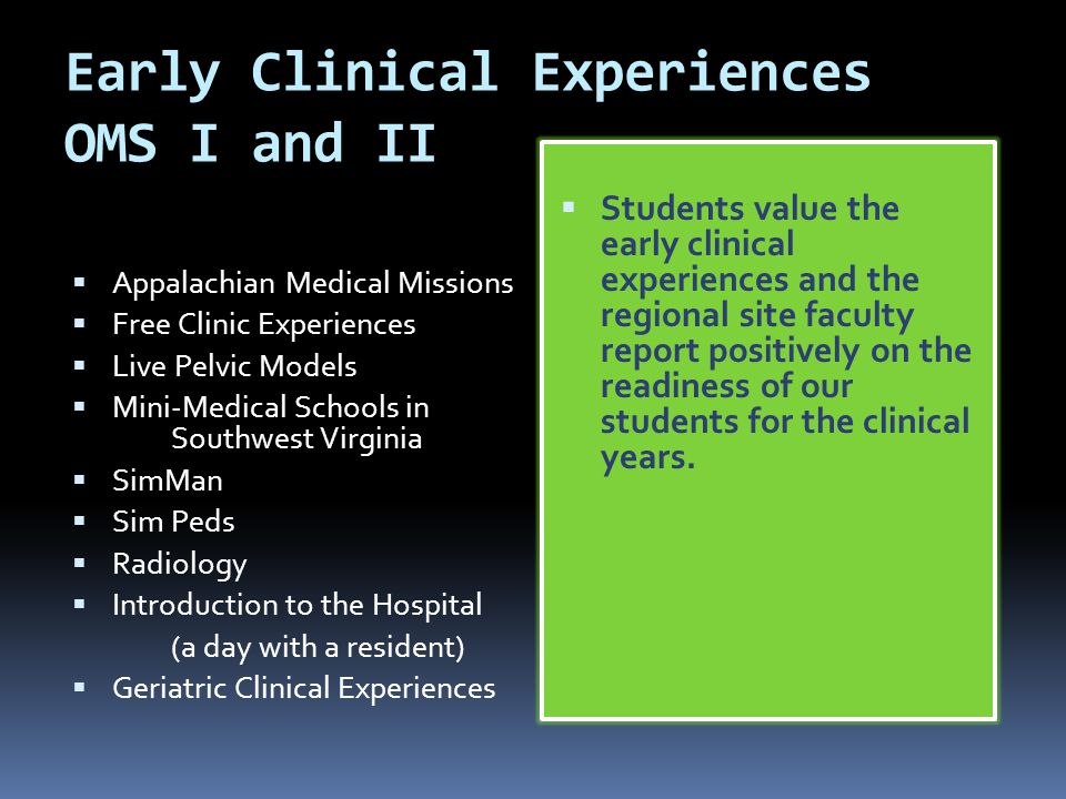 Early Clinical Experiences OMS I and II Appalachian Medical Missions Free Clinic Experiences Live Pelvic Models Mini-Medical Schools in Southwest Virg