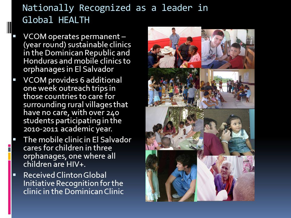 Nationally Recognized as a leader in Global HEALTH VCOM operates permanent – (year round) sustainable clinics in the Dominican Republic and Honduras a