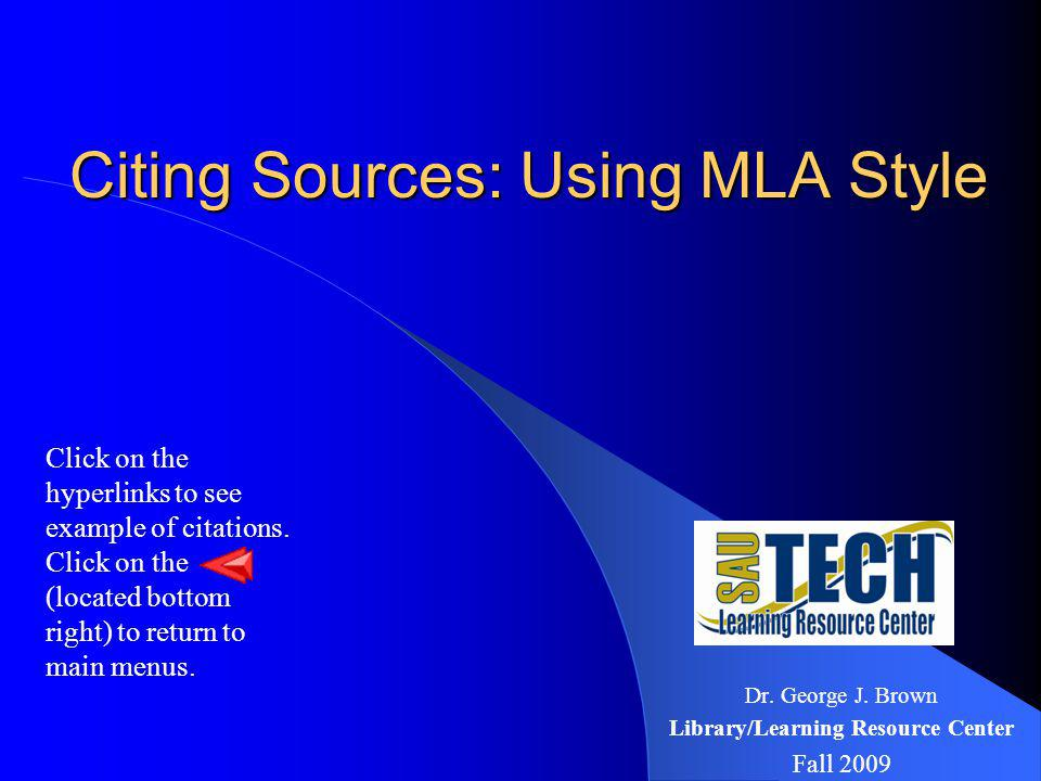 Citing Sources: Using MLA Style Citing Sources: Using MLA Style Dr. George J. Brown Library/Learning Resource Center Fall 2009 Click on the hyperlinks