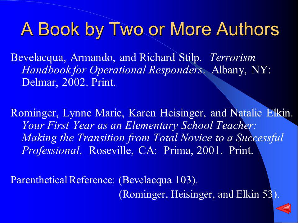 A Book by Two or More Authors Bevelacqua, Armando, and Richard Stilp. Terrorism Handbook for Operational Responders. Albany, NY: Delmar, 2002. Print.