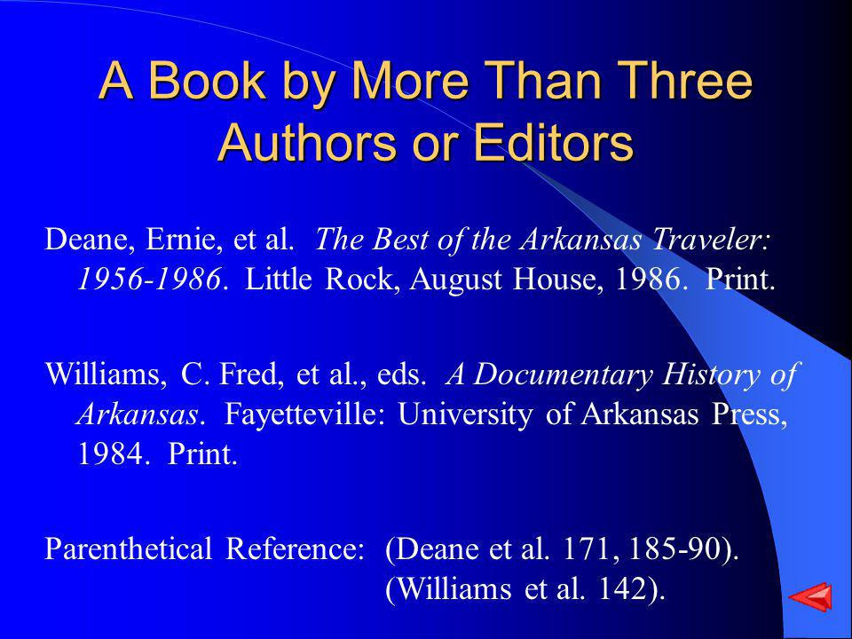 A Book by More Than Three Authors or Editors Deane, Ernie, et al. The Best of the Arkansas Traveler: 1956-1986. Little Rock, August House, 1986. Print