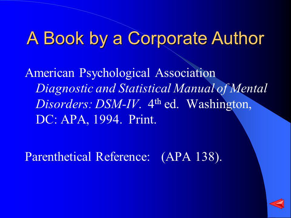 A Book by a Corporate Author American Psychological Association Diagnostic and Statistical Manual of Mental Disorders: DSM-IV.