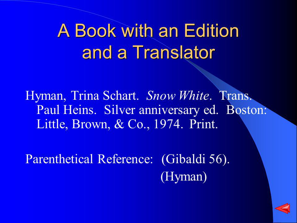 A Book with an Edition and a Translator Hyman, Trina Schart. Snow White. Trans. Paul Heins. Silver anniversary ed. Boston: Little, Brown, & Co., 1974.