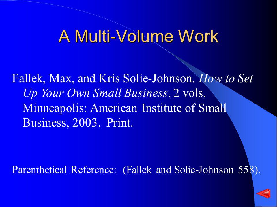 A Multi-Volume Work Fallek, Max, and Kris Solie-Johnson. How to Set Up Your Own Small Business. 2 vols. Minneapolis: American Institute of Small Busin