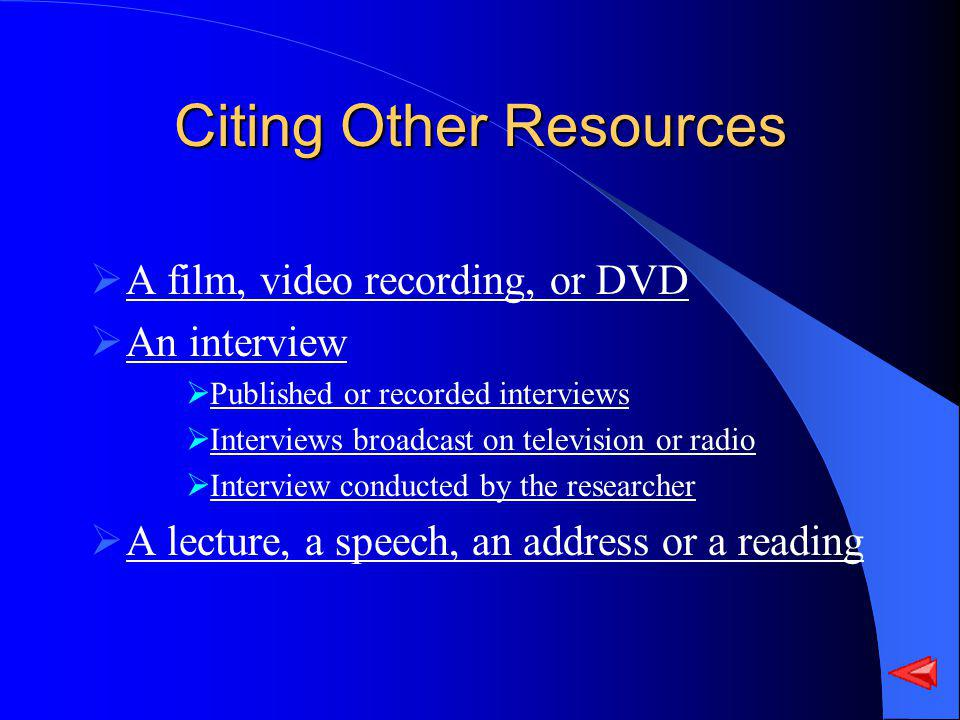 Citing Other Resources A film, video recording, or DVD An interview Published or recorded interviews Interviews broadcast on television or radio Inter