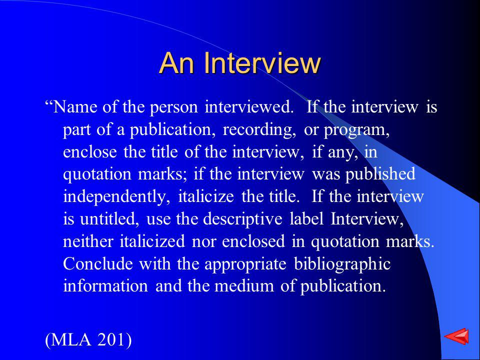 An Interview Name of the person interviewed. If the interview is part of a publication, recording, or program, enclose the title of the interview, if