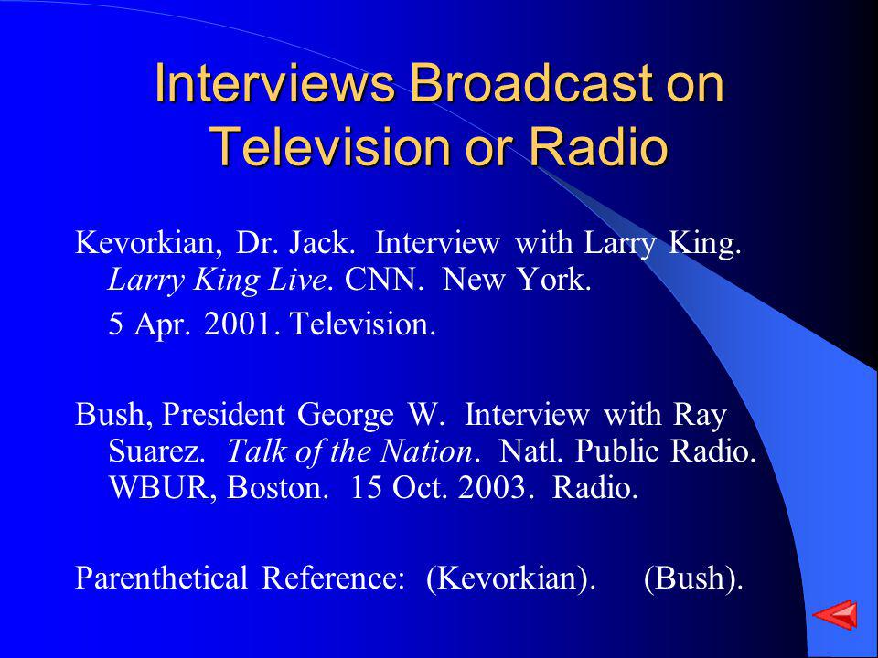 Interviews Broadcast on Television or Radio Kevorkian, Dr. Jack. Interview with Larry King. Larry King Live. CNN. New York. 5 Apr. 2001. Television. B