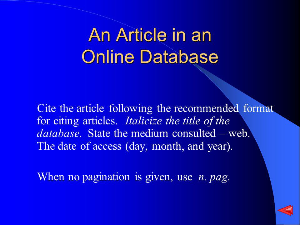 An Article in an Online Database Cite the article following the recommended format for citing articles. Italicize the title of the database. State the