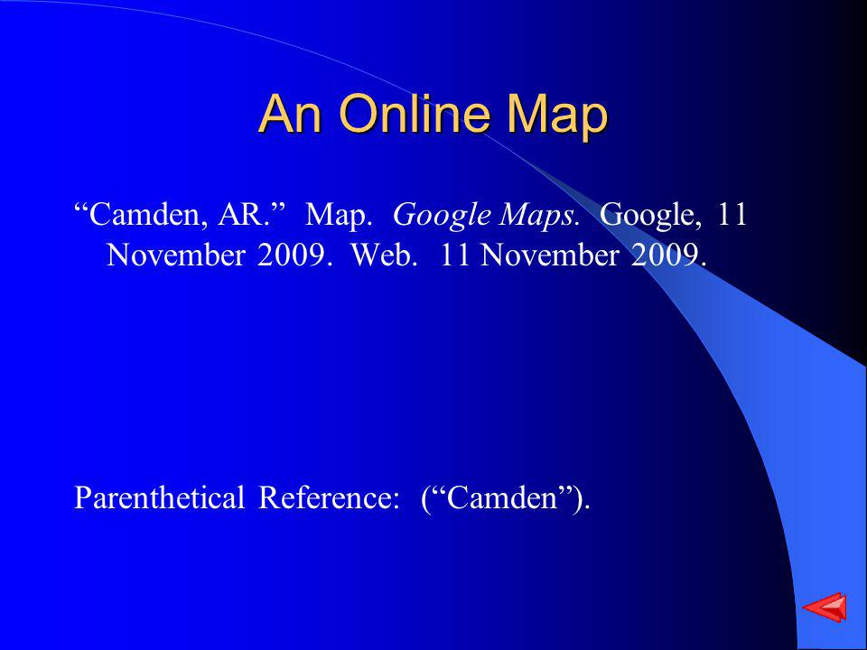 An Online Map Camden, AR. Map. Google Maps. Google, 11 November 2009. Web. 11 November 2009. Parenthetical Reference: (Camden).