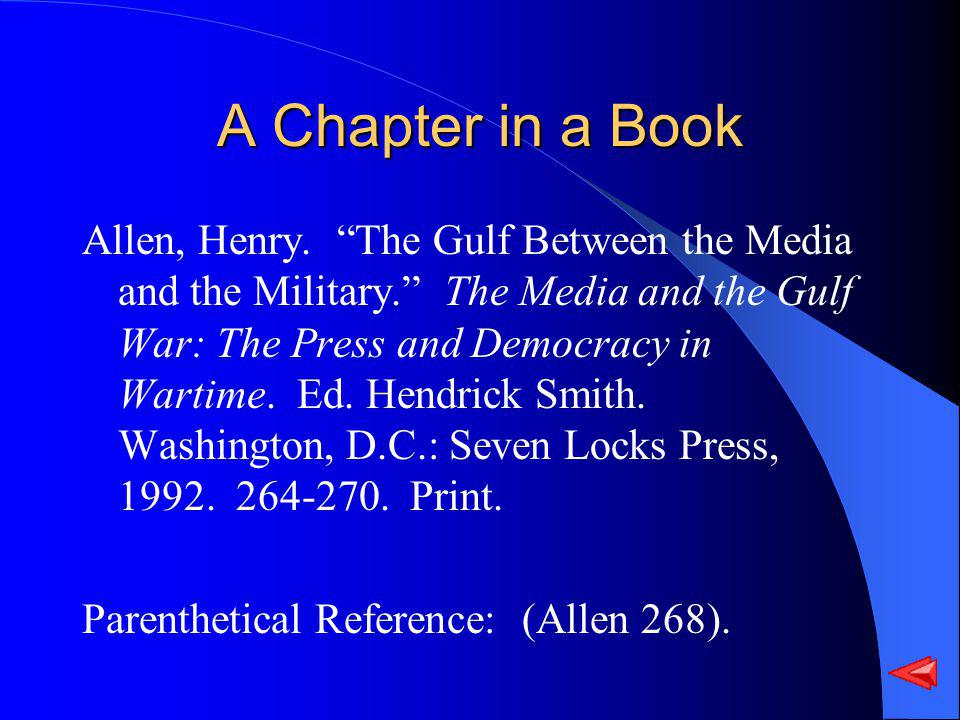 A Chapter in a Book Allen, Henry. The Gulf Between the Media and the Military. The Media and the Gulf War: The Press and Democracy in Wartime. Ed. Hen