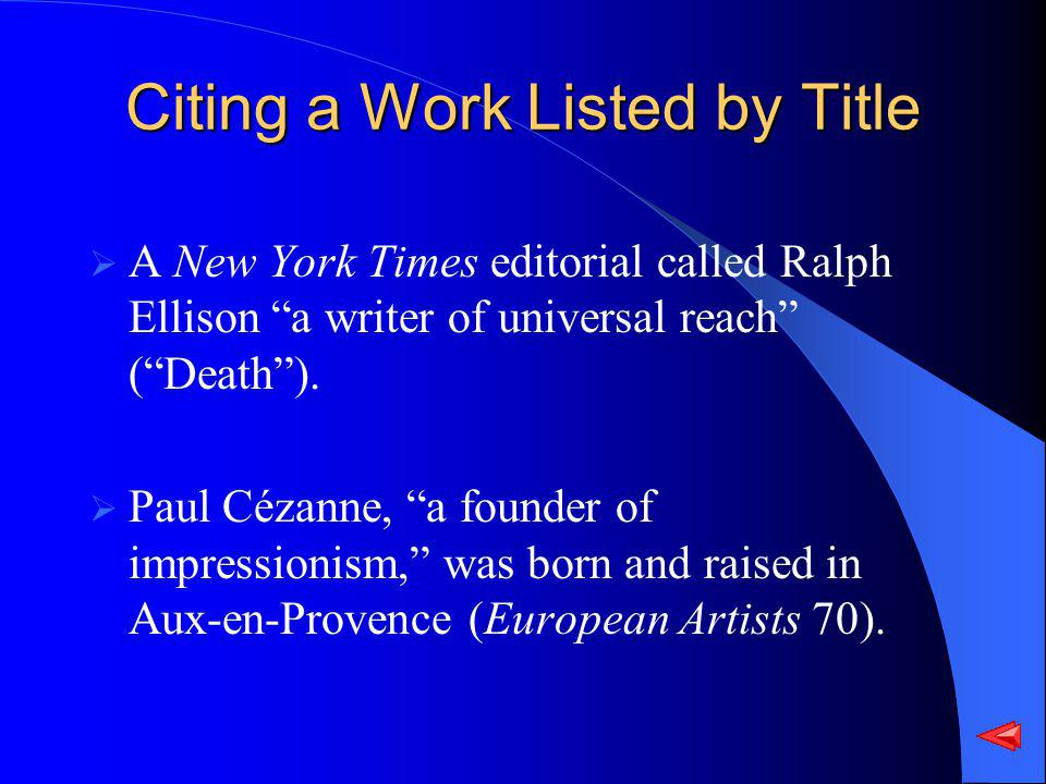 Citing a Work Listed by Title A New York Times editorial called Ralph Ellison a writer of universal reach (Death). Paul Cézanne, a founder of impressi