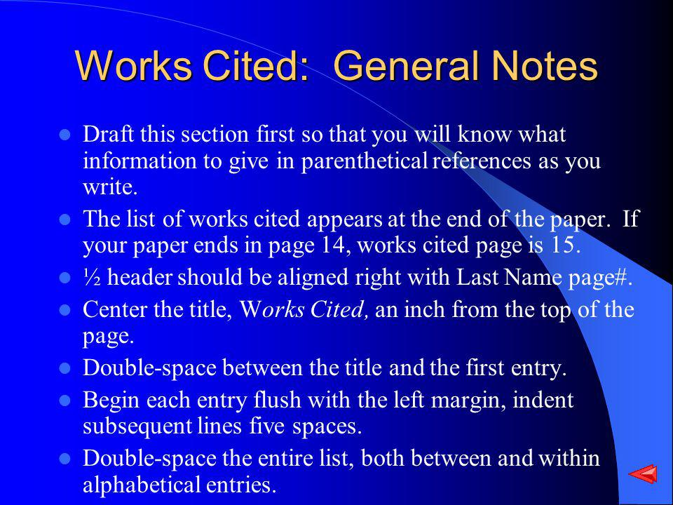 Works Cited: General Notes Draft this section first so that you will know what information to give in parenthetical references as you write.