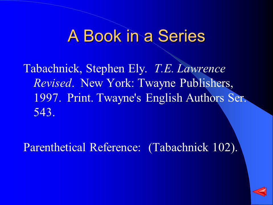 A Book in a Series Tabachnick, Stephen Ely. T.E. Lawrence Revised. New York: Twayne Publishers, 1997. Print. Twayne's English Authors Ser. 543. Parent