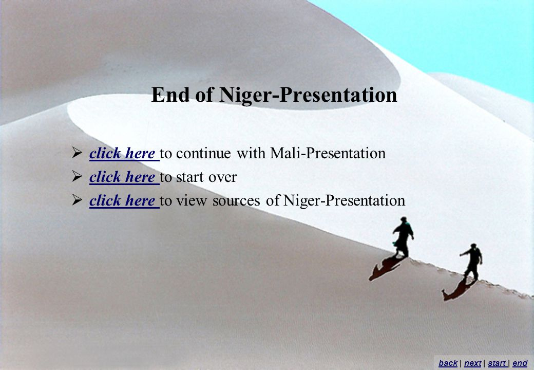 End of Niger-Presentation click here to continue with Mali-Presentation click here click here to start over click here click here to view sources of N