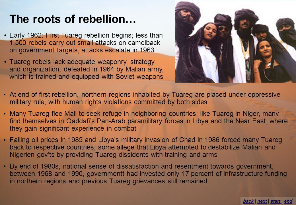 The roots of rebellion… Early 1962: First Tuareg rebellion begins; less than 1,500 rebels carry out small attacks on camelback on government targets;