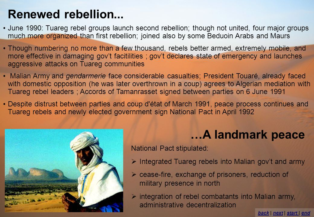 Renewed rebellion... June 1990: Tuareg rebel groups launch second rebellion; though not united, four major groups much more organized than first rebel