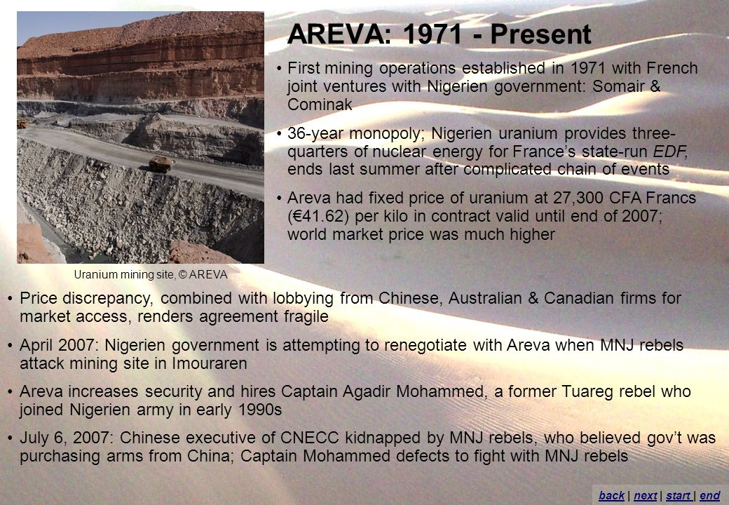 AREVA: 1971 - Present First mining operations established in 1971 with French joint ventures with Nigerien government: Somair & Cominak 36-year monopo