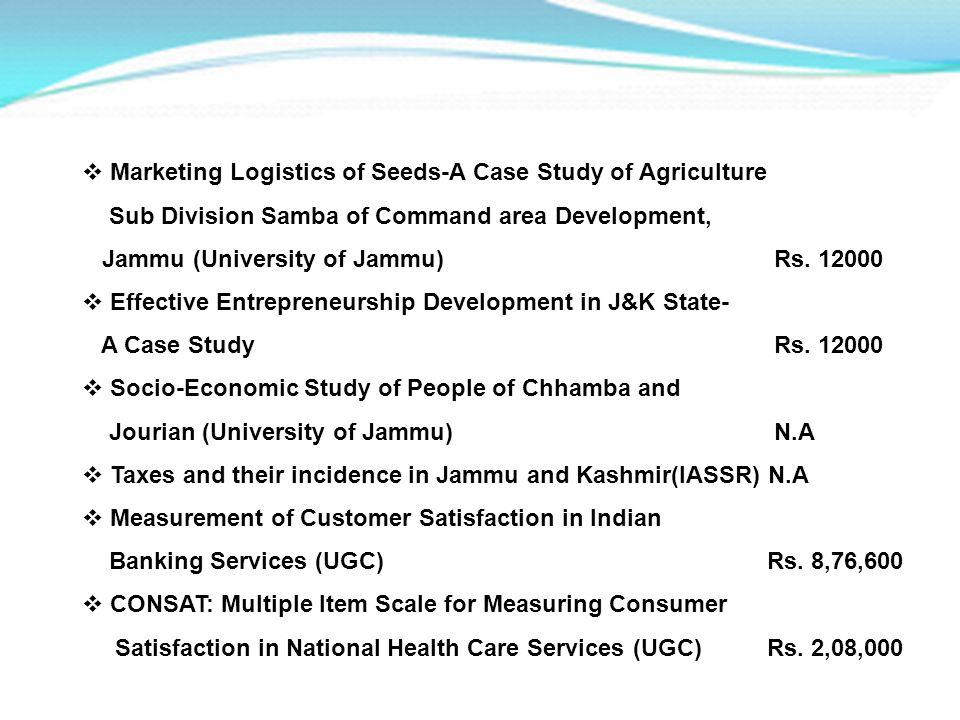 Marketing Logistics of Seeds-A Case Study of Agriculture Sub Division Samba of Command area Development, Jammu (University of Jammu) Rs. 12000 Effecti