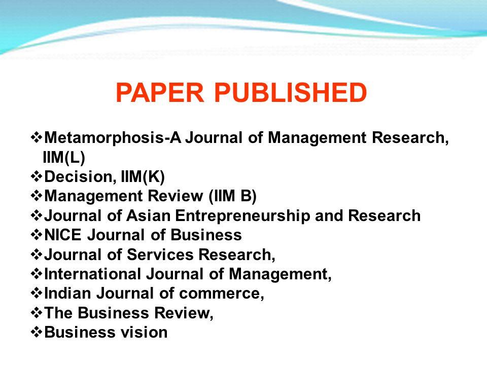 Metamorphosis-A Journal of Management Research, IIM(L) Decision, IIM(K) Management Review (IIM B) Journal of Asian Entrepreneurship and Research NICE