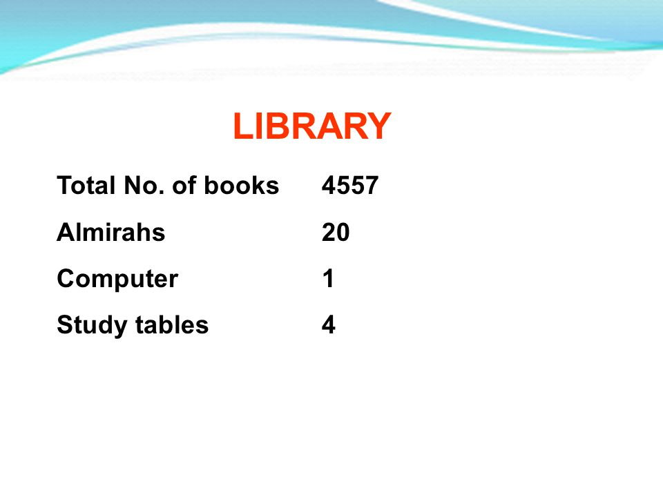 LIBRARY Total No. of books4557 Almirahs 20 Computer1 Study tables4