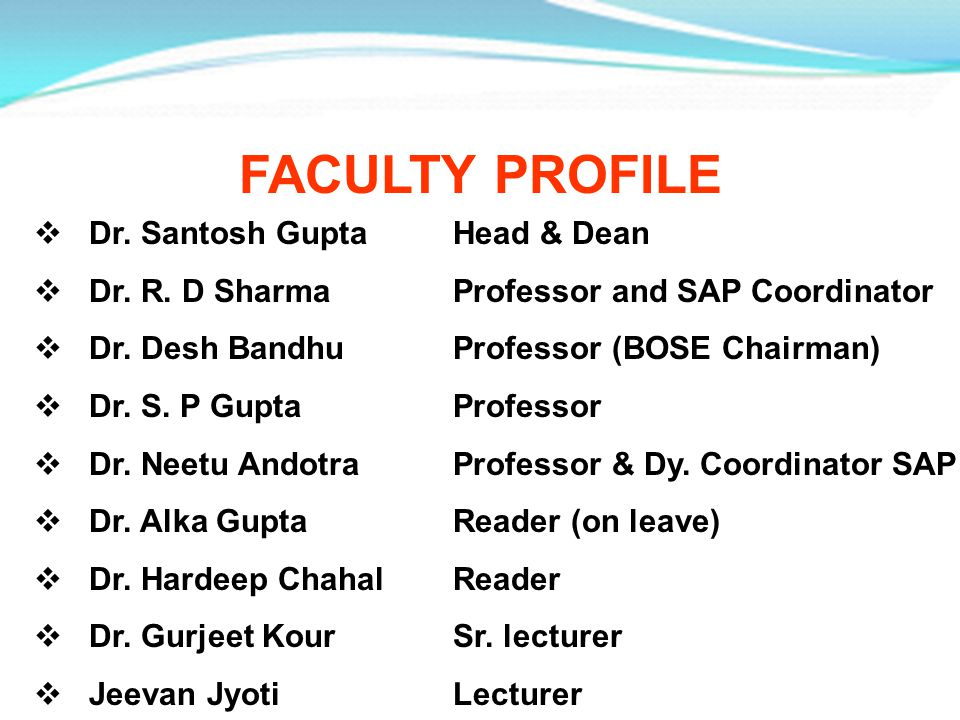 FACULTY PROFILE Dr. Santosh Gupta Head & Dean Dr. R. D Sharma Professor and SAP Coordinator Dr. Desh Bandhu Professor (BOSE Chairman) Dr. S. P Gupta P