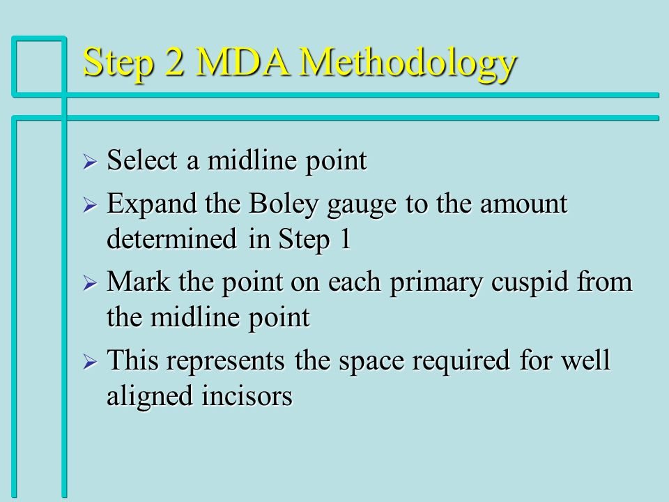Step 2 MDA Methodology Select a midline point Select a midline point Expand the Boley gauge to the amount determined in Step 1 Expand the Boley gauge