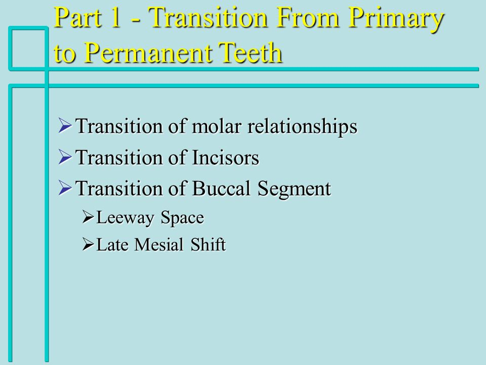 Part 1 - Transition From Primary to Permanent Teeth Transition of molar relationships Transition of molar relationships Transition of Incisors Transit