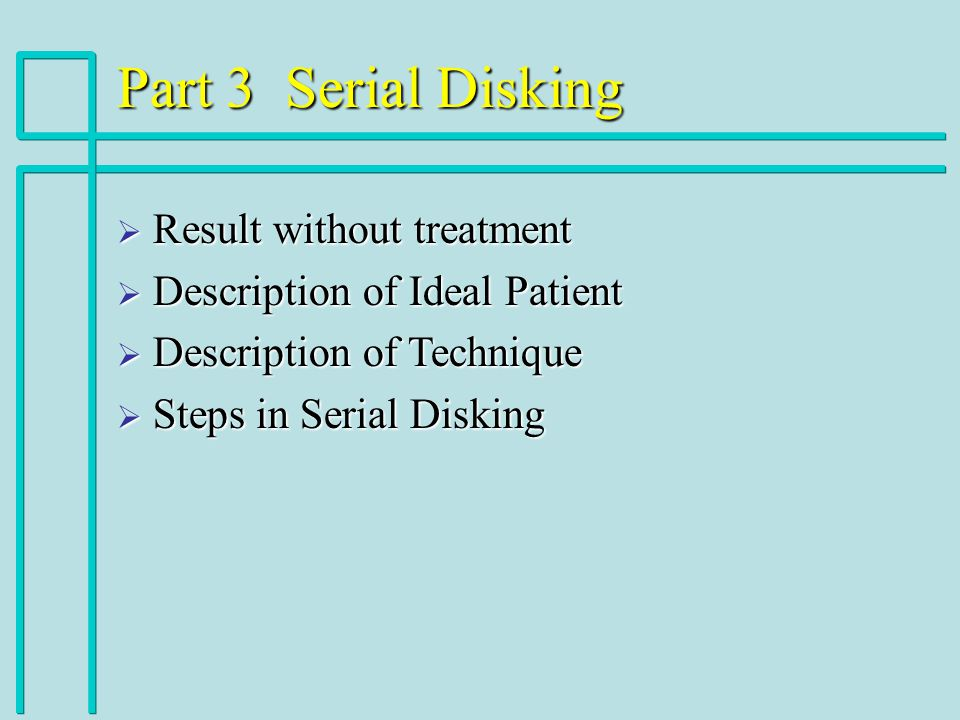 Part 3 Serial Disking Result without treatment Result without treatment Description of Ideal Patient Description of Ideal Patient Description of Techn