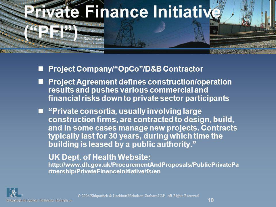 © 2006 Kirkpatrick & Lockhart Nicholson Graham LLP. All Rights Reserved 10 Private Finance Initiative (PFI) Project Company/OpCo/D&B Contractor Projec
