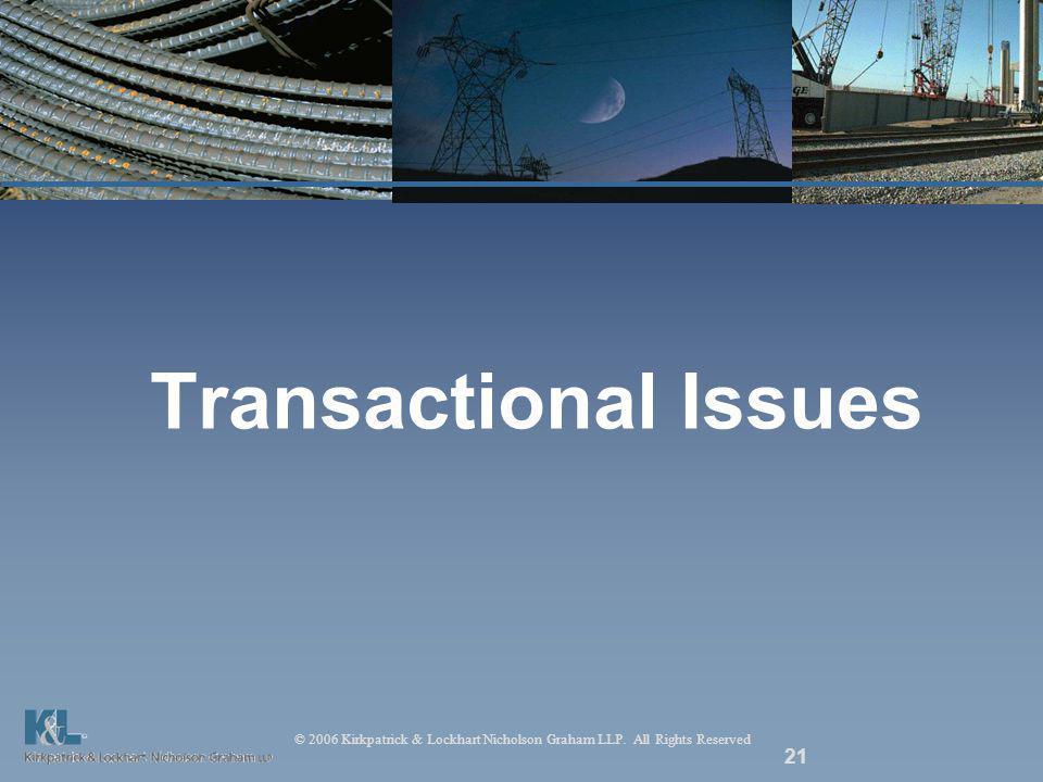 © 2006 Kirkpatrick & Lockhart Nicholson Graham LLP. All Rights Reserved 21 Transactional Issues