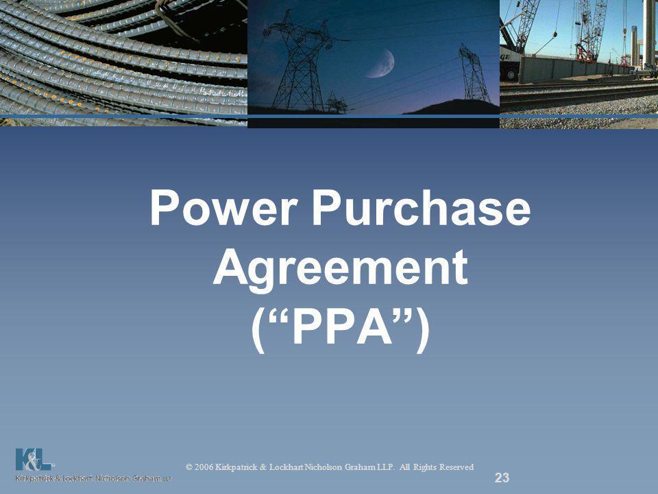 © 2006 Kirkpatrick & Lockhart Nicholson Graham LLP. All Rights Reserved 23 Power Purchase Agreement (PPA)