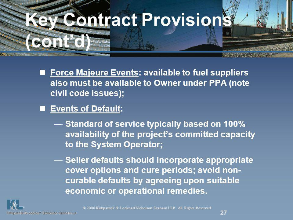 © 2006 Kirkpatrick & Lockhart Nicholson Graham LLP. All Rights Reserved 27 Key Contract Provisions (contd) Force Majeure Events: available to fuel sup