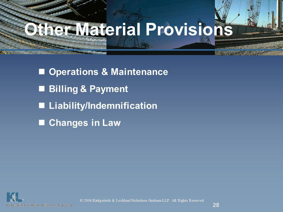 © 2006 Kirkpatrick & Lockhart Nicholson Graham LLP. All Rights Reserved 28 Other Material Provisions Operations & Maintenance Billing & Payment Liabil