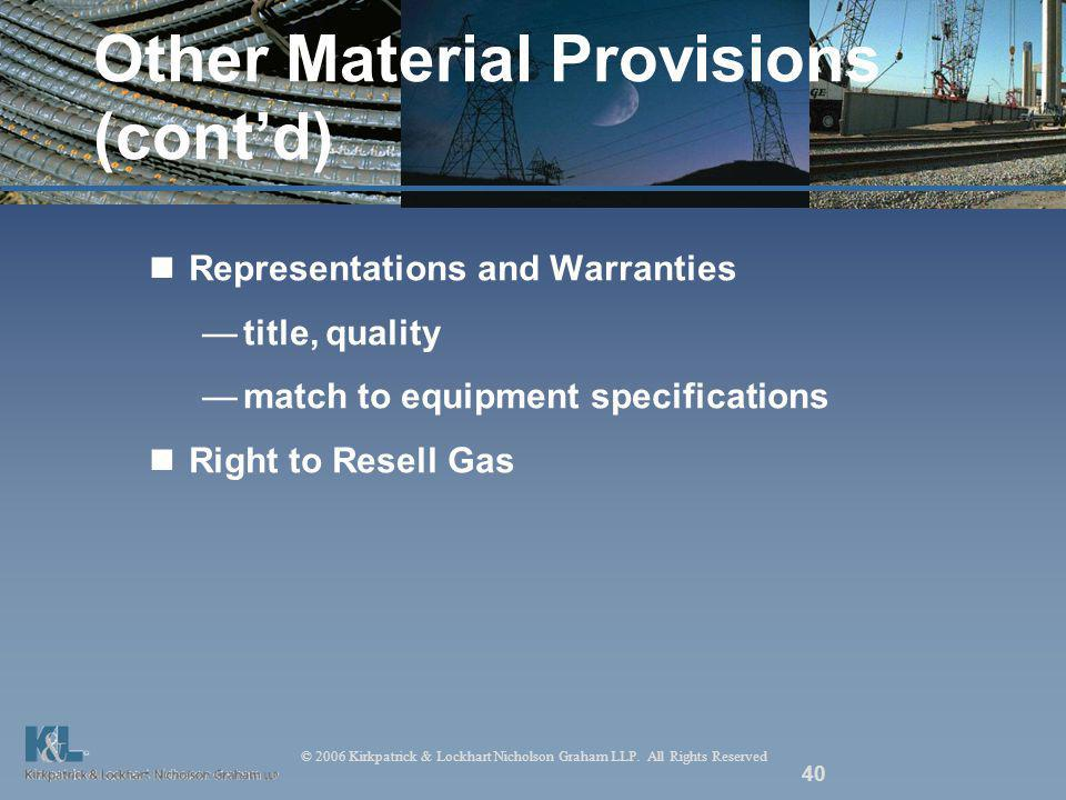 © 2006 Kirkpatrick & Lockhart Nicholson Graham LLP. All Rights Reserved 40 Other Material Provisions (contd) Representations and Warranties title, qua