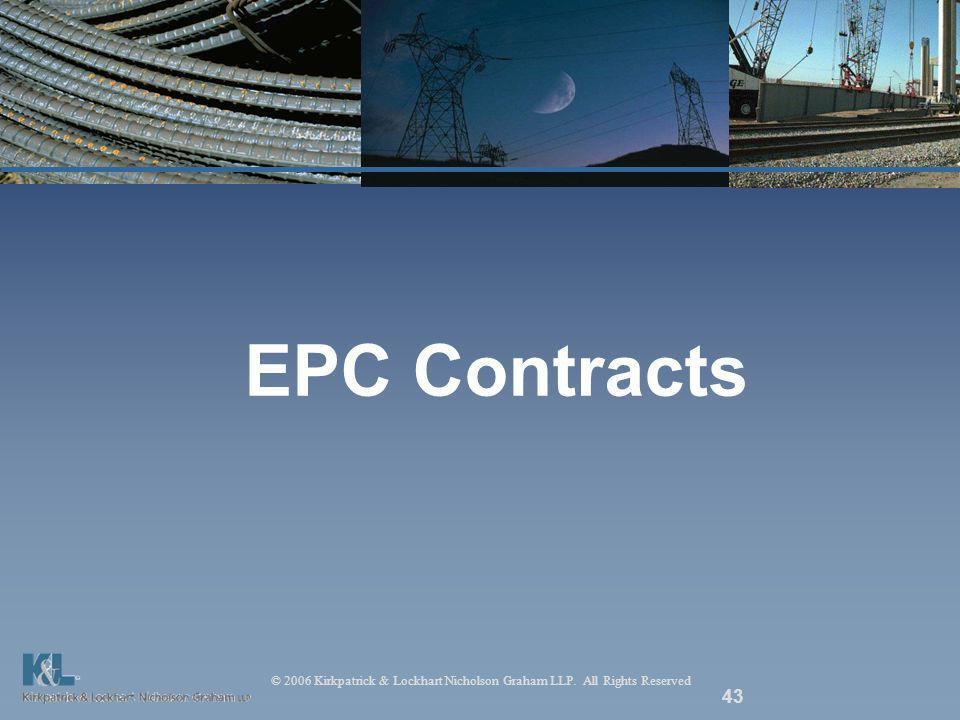 © 2006 Kirkpatrick & Lockhart Nicholson Graham LLP. All Rights Reserved 43 EPC Contracts
