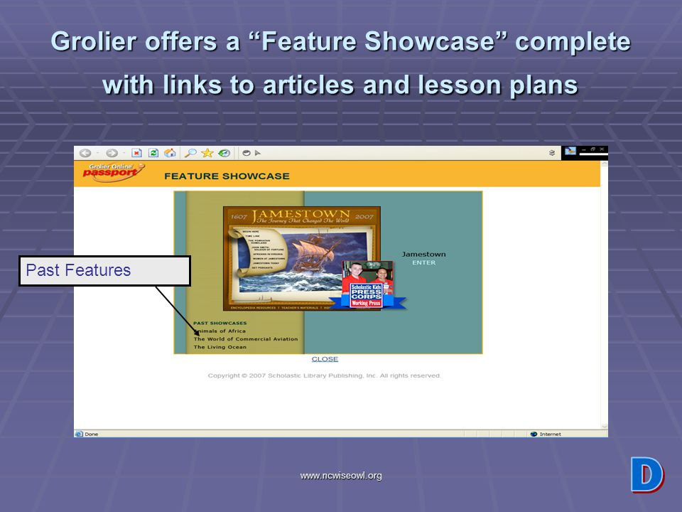 www.ncwiseowl.org Grolier offers a Feature Showcase complete with links to articles and lesson plans Past Features