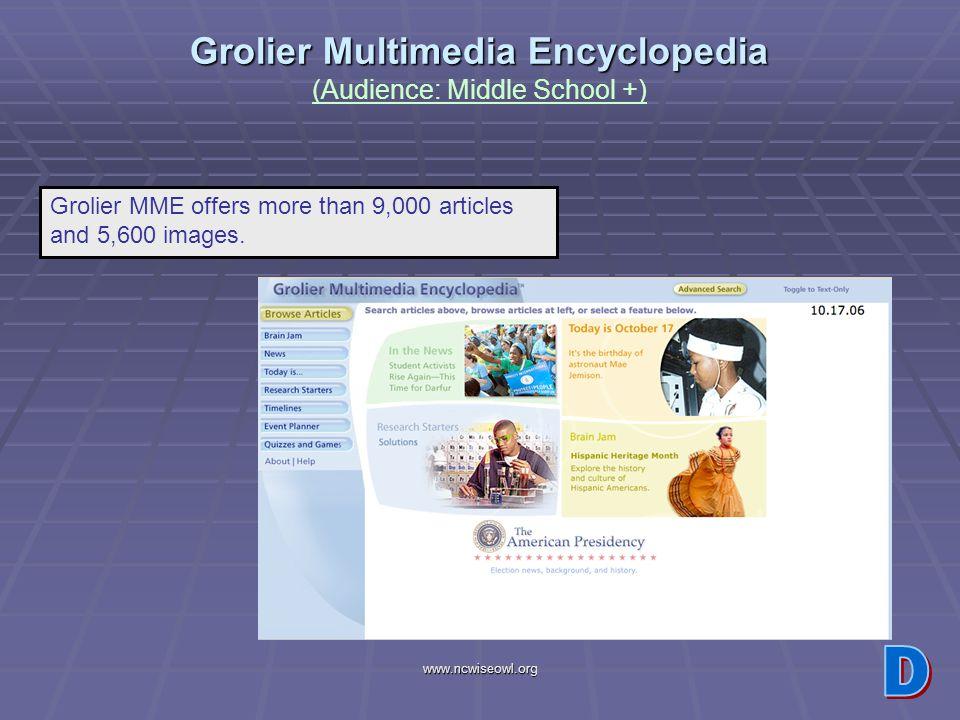 www.ncwiseowl.org Grolier Multimedia Encyclopedia Grolier Multimedia Encyclopedia (Audience: Middle School +) Grolier MME offers more than 9,000 artic