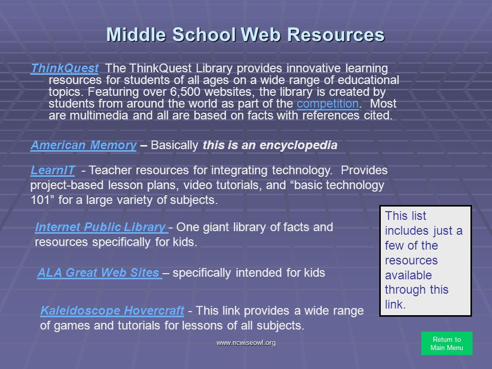 www.ncwiseowl.org Middle School Web Resources ThinkQuestThinkQuest The ThinkQuest Library provides innovative learning resources for students of all a