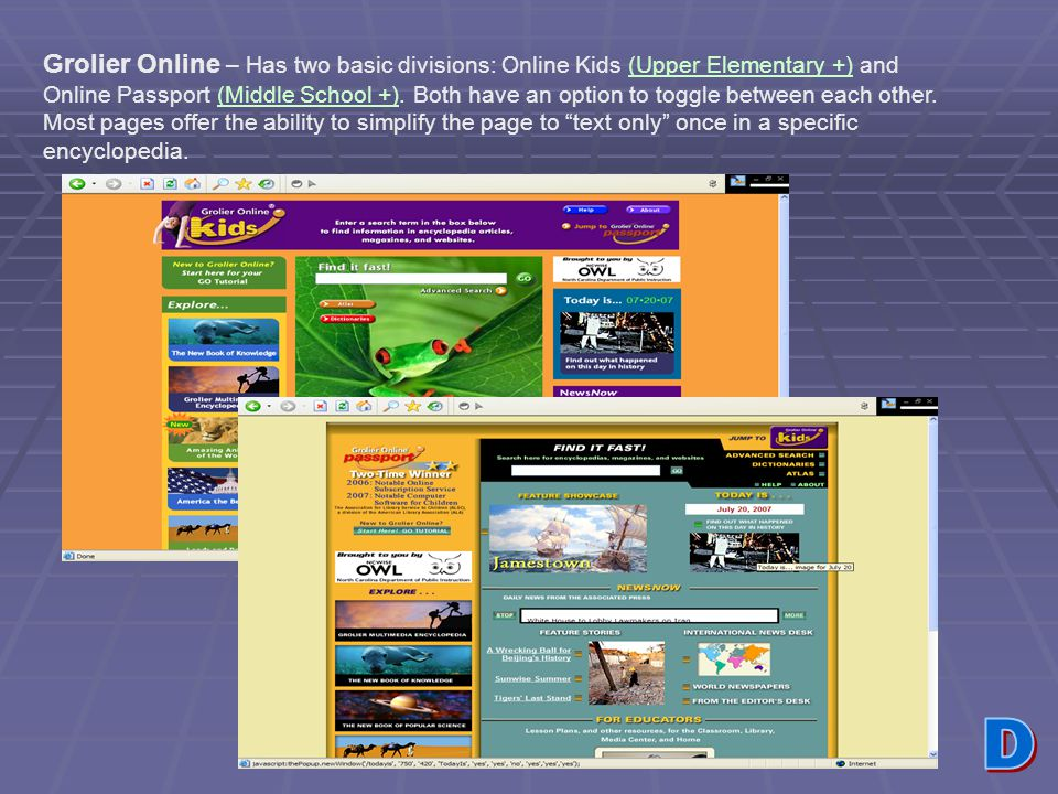www.ncwiseowl.org Grolier Online – Has two basic divisions: Online Kids (Upper Elementary +) and Online Passport (Middle School +). Both have an optio