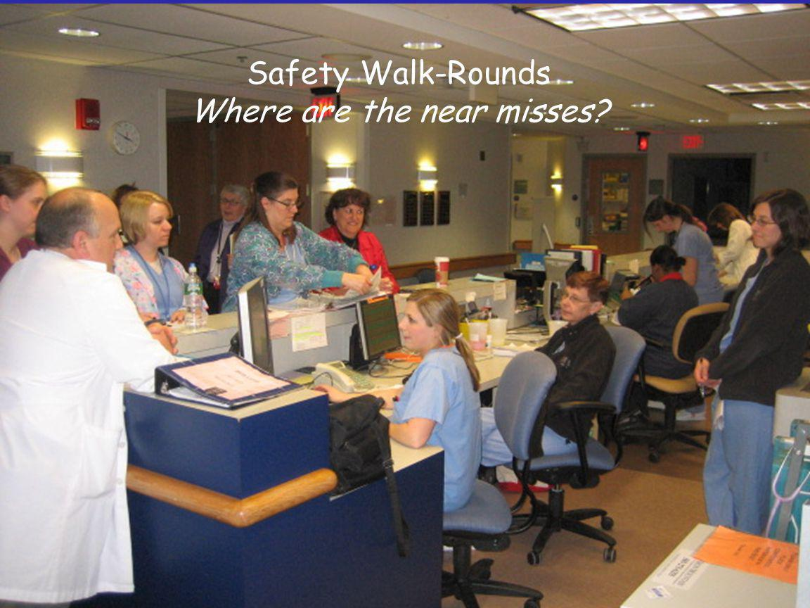 Safety Walk-Rounds Where are the near misses?